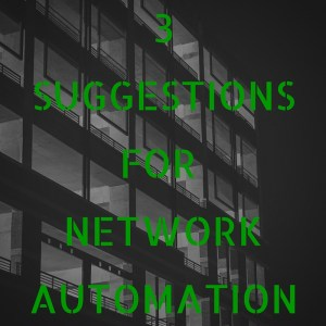 3 suggestions for network automation