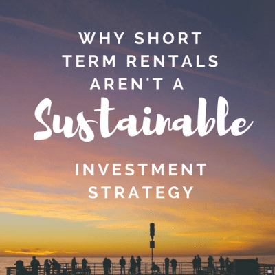 Why Short-Term Rentals Aren't a Sustainable Investment Strategy