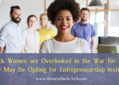 In The War For Talent, Black Women Are Overlooked & Starting Their Own Businesses