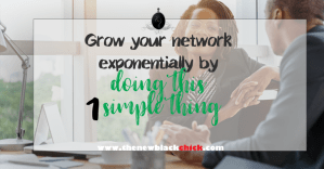 Grow Your Network Exponentially By Doing This One Simple Thing