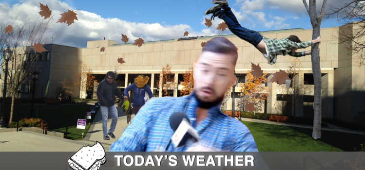 """Woah, It's Windy,"" Reports Entire Student Body"