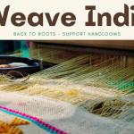 Weave India an initiative to support weavers and promote Handlooms