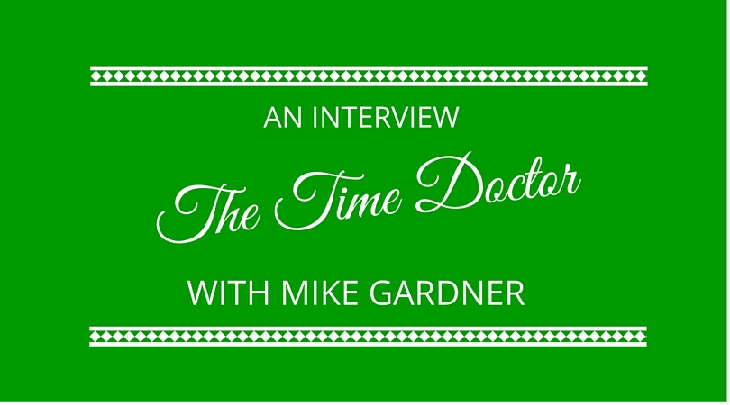 #05 An Interview with The Time Doctor – Mike Gardner