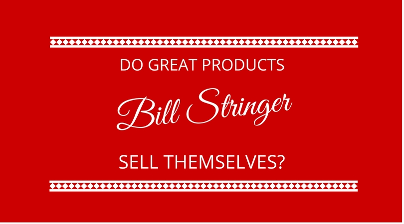 #30 Do Great Products Sell Themselves? – Bill Stringer