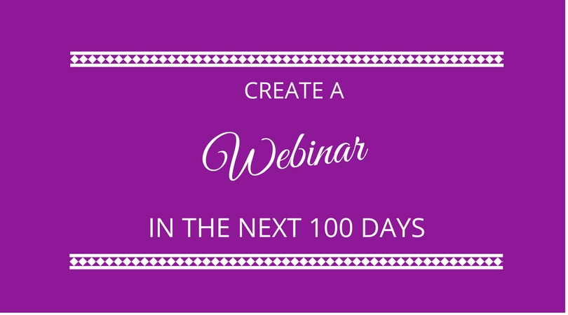 #39 Create a Webinar in the Next 100 Days