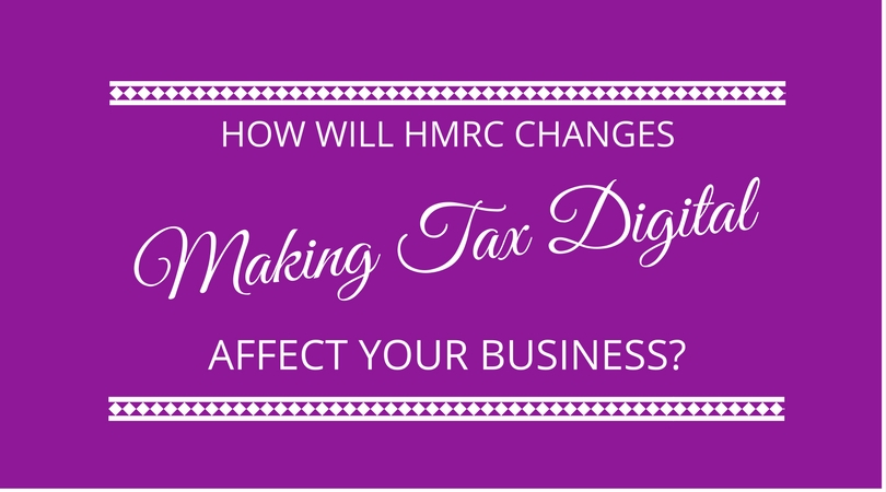 Making Tax Digital - How will HMRC changes affect your business?