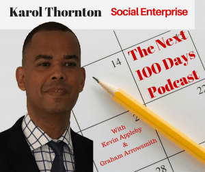 Karol Thornton joins The Next 100 Days Podcast to talk about social enterprise, coaching and mentoring young people