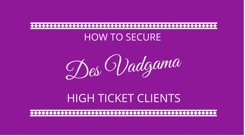 How to secure high ticket clients with Des Vadgama