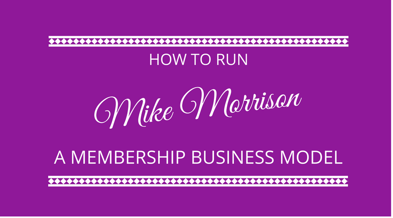 #91 How to run a membership business with Mike Morrison
