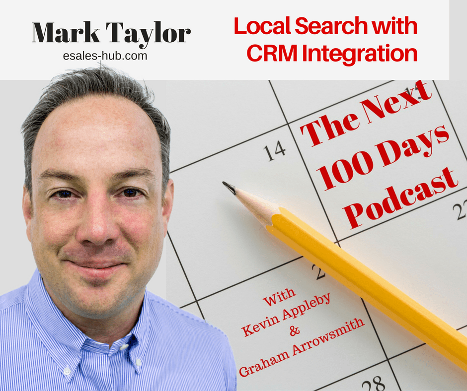 Local Search, CRM Integration, The Next 100 Days, Mark Taylor