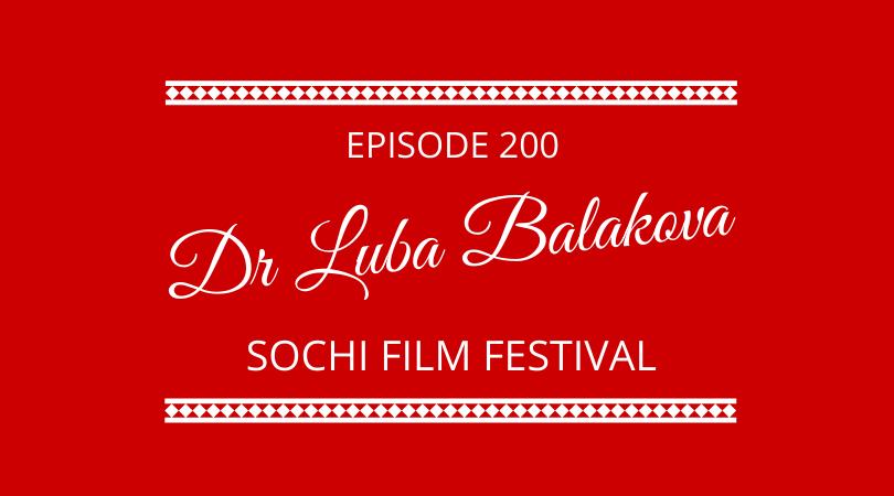 Dr Luba Balakova joins the next 100 days podcast to discuss Sochi Film festival