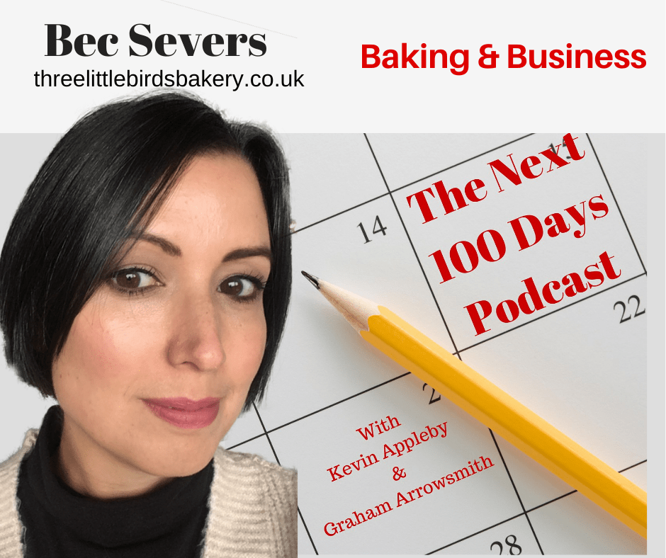 Bec Severs, The Next 100 Days Podcast, Three Little Birds Bakery