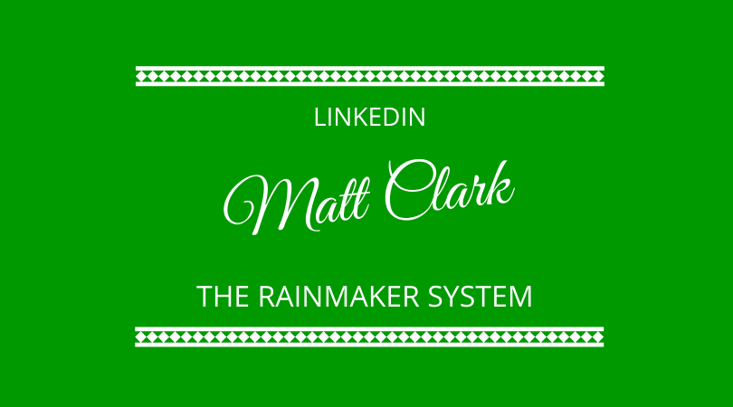 Matt Clark discusses LinkedIn and The Rainmaker System on The Next 100 Days Podcast