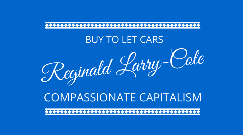 Compassionate Capitalism and Buy to Let Cars with Reginald Larry-Cole on The Next 100 Days Podcast