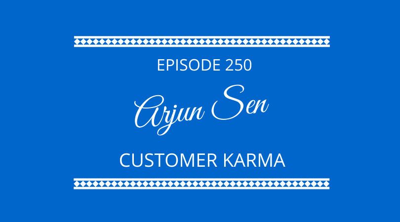#250 – Arjun Sen – Customer Karma