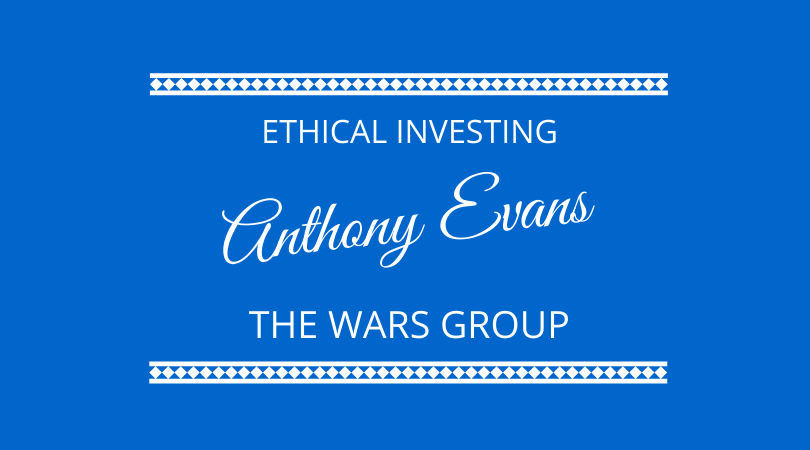 Ethical Investing with Anthony Evans and the Wars Group on The Next 100 Days Podcast