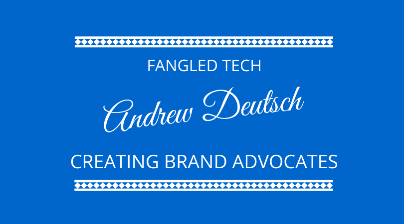 Andrew Deutsch joins Kevin Appleby and Graham Arrowsmith on the next 100 days podcast to discuss fangled tech and creating brand advocates