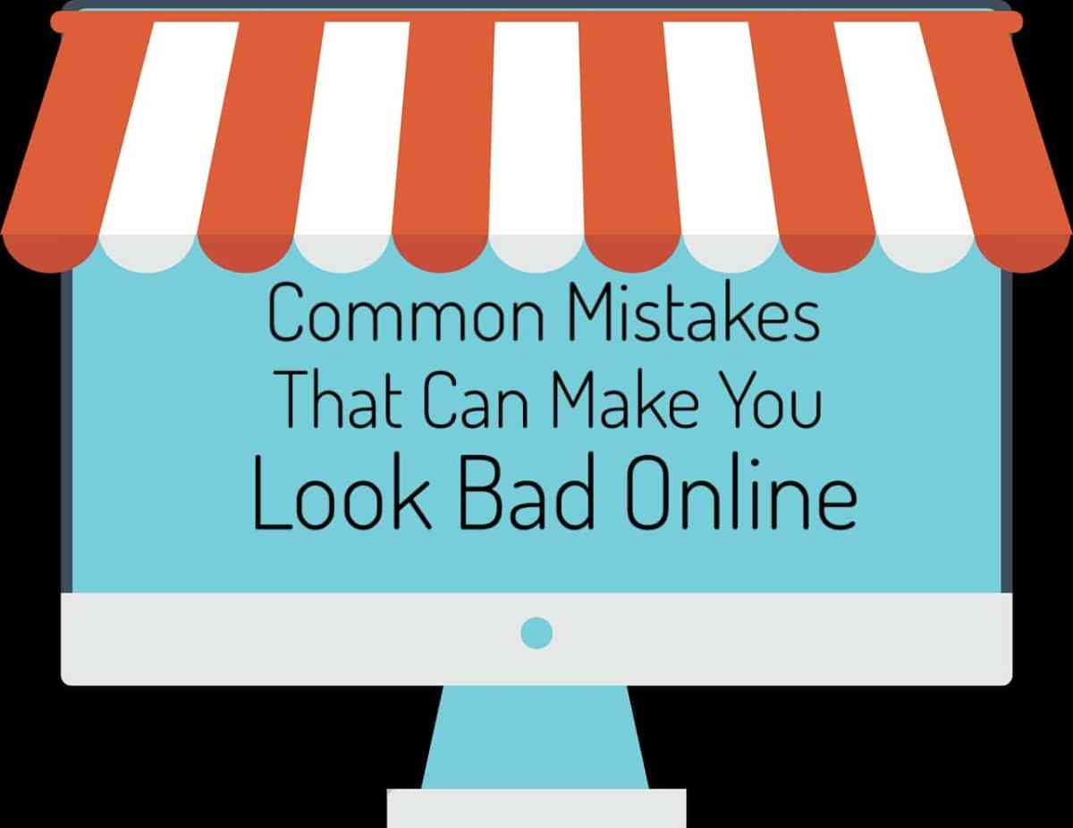 Common Mistakes That Can Make You Look Bad Online