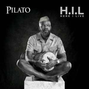 Stream Album: Pilato – Here I Live (H.I.L) MP3 Download