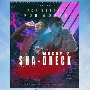 Shad-Dreck Ft. Macky 2 – For Better For Worse Mp3 Download