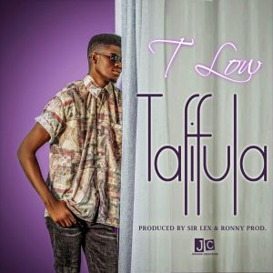 T-Low – Tafifula (Prod. By Sir Lex & Ronny) MP3 Download