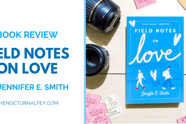 [Blog Tour] Field Notes on Love by Jennifer E. Smith Book Review + Giveaway