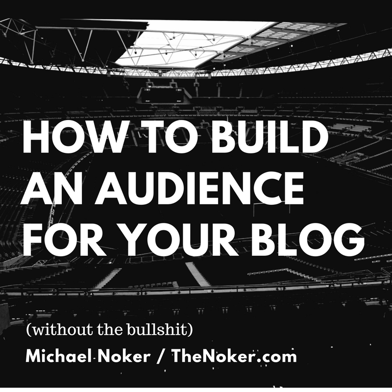 How to Build an Audience for Your Blog or YouTube Channel (without the bullshit) / TheNoker.com / Social media is useless. Blog commenting is useless. Writing quality content is useless. Your followers are useless. Your email subscribers are useless. Your blog design is irrelevant. This is the actual, hardcore guide to growing your blog FOR REAL.