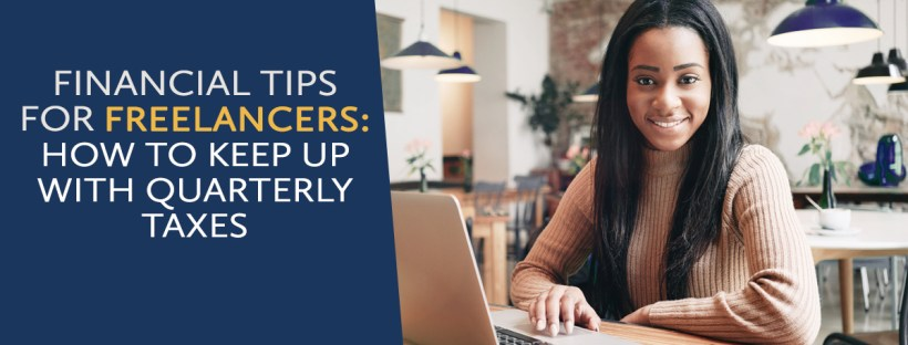 Financial Tips for Freelancers: How to Keep Up with Quarterly Taxes