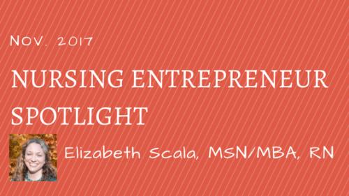 Nursing Entrepreneur Spotlight: Elizabeth Scala, MSN/MBA, RN