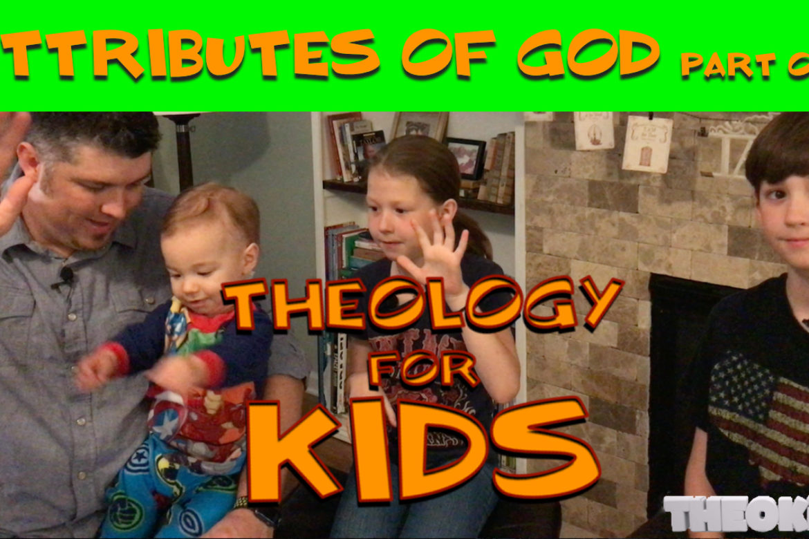 THEOKiDS: Attributes of God – Part One