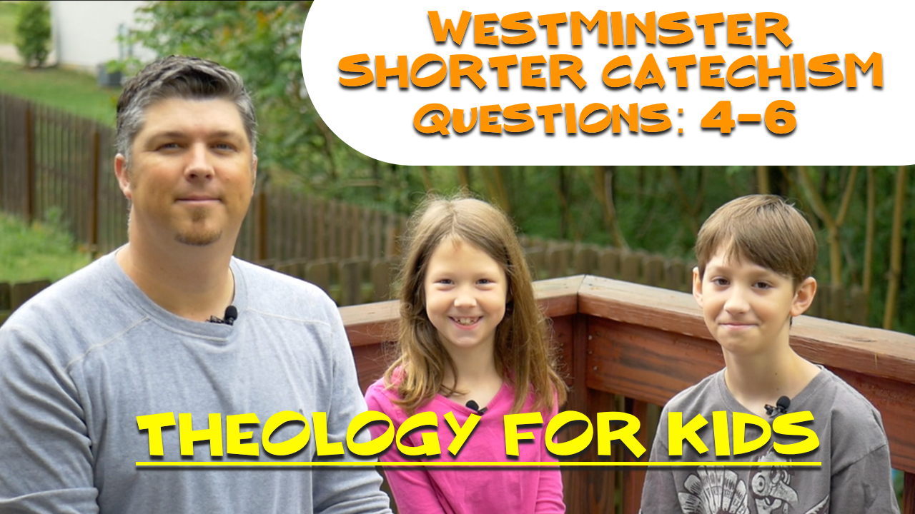 Westminster Shorter Catechism Questions 4-6