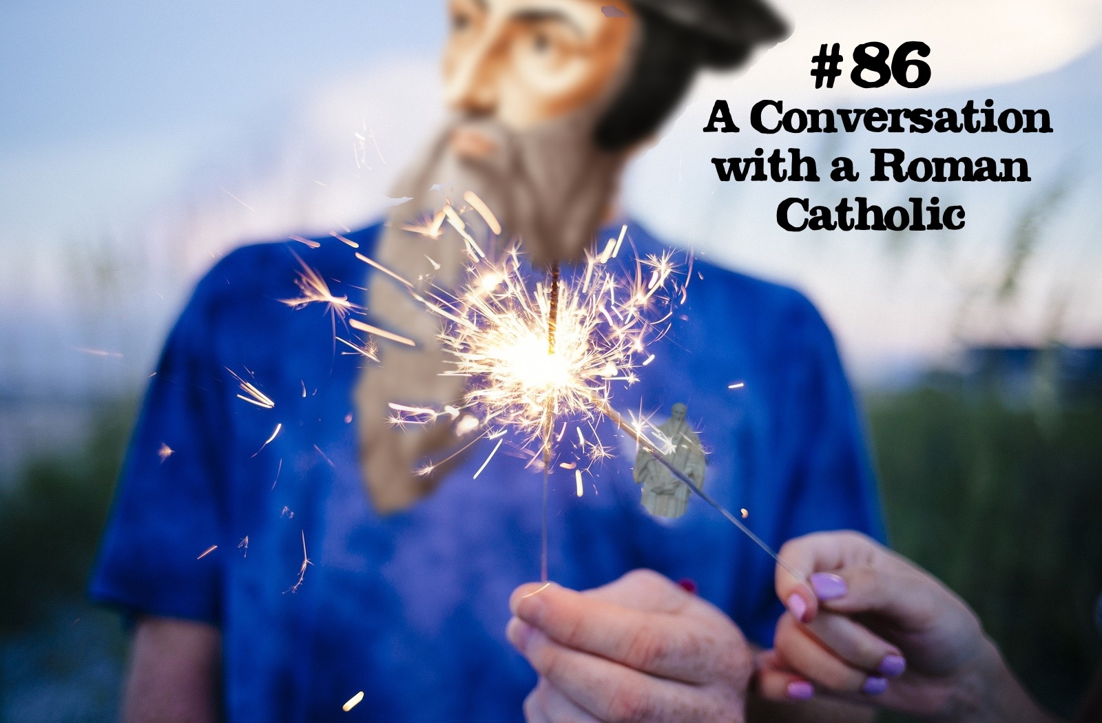 #86 A Conversation with a Roman Catholic