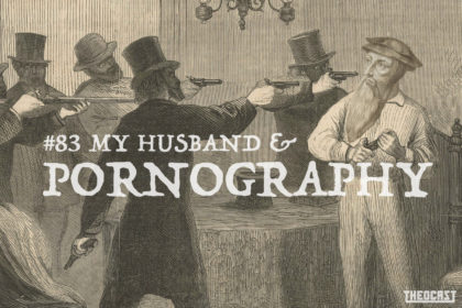 #83 My Husband & Pornography