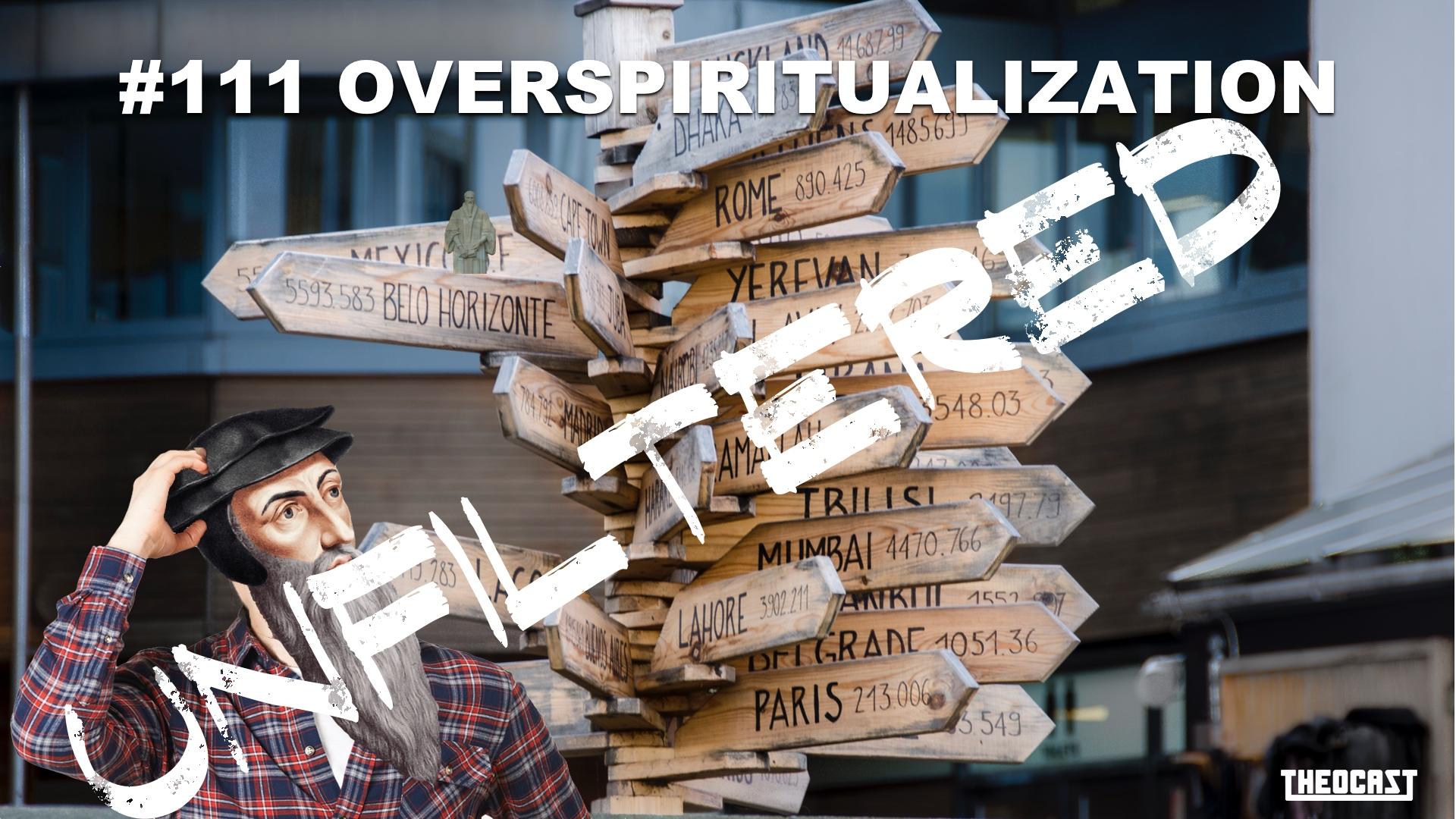 UNFILTERED #111 Overspiritualization