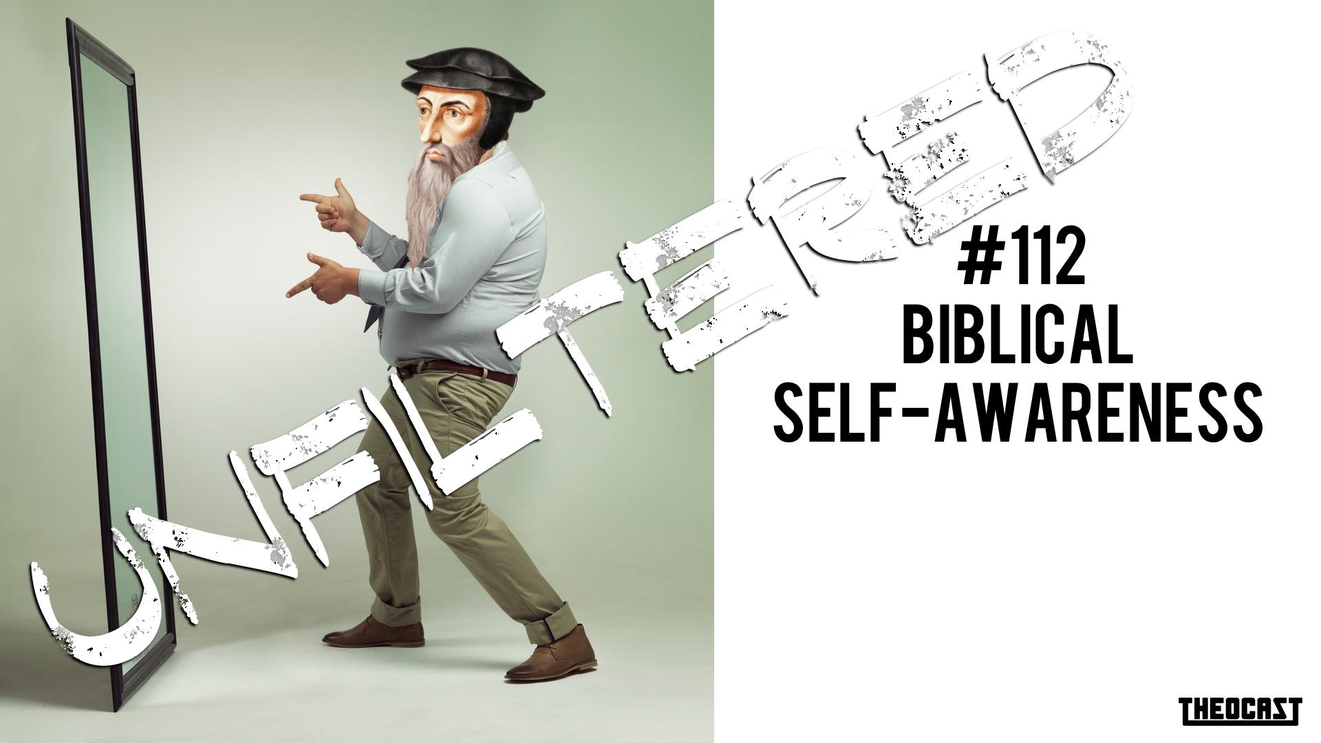 UNFILTERED #112 Biblical Self-Awareness