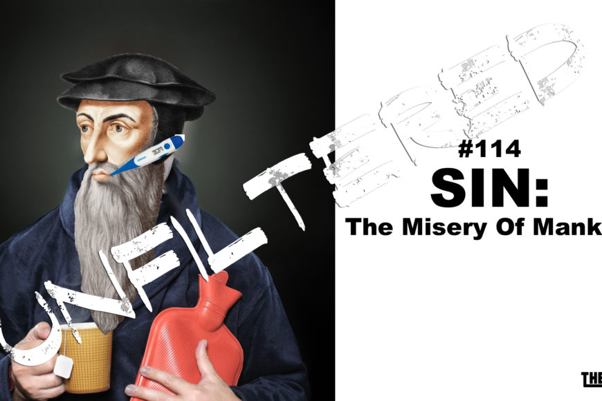 UNFILTERED #114 Sin: The Misery of Mankind