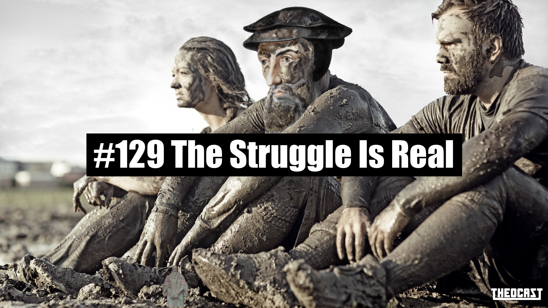 #129 The Struggle Is Real – Progressive Sanctification