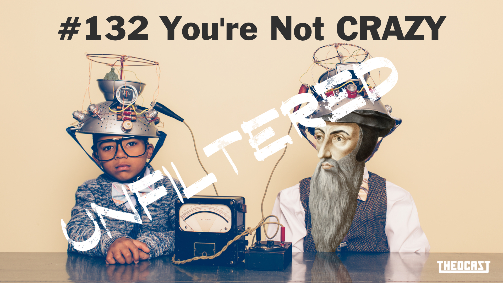 UNFILTERED #132 You're Not Crazy Revisited