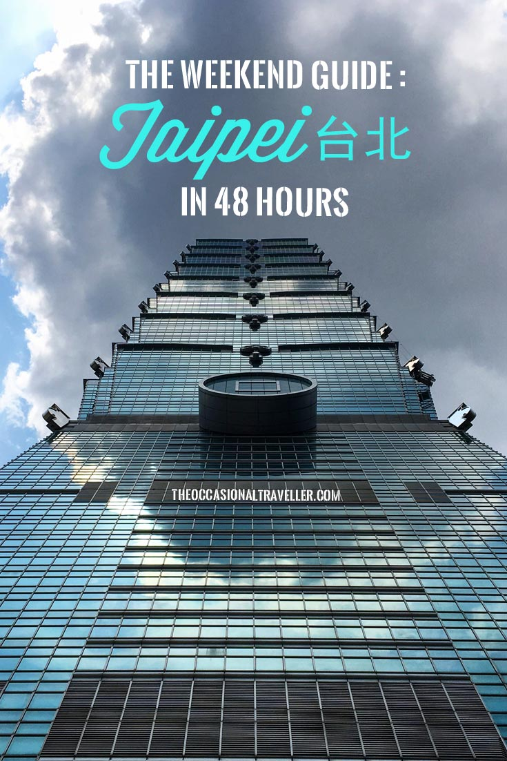 Pin it: Taipei in 48 Hours for the first time visitor