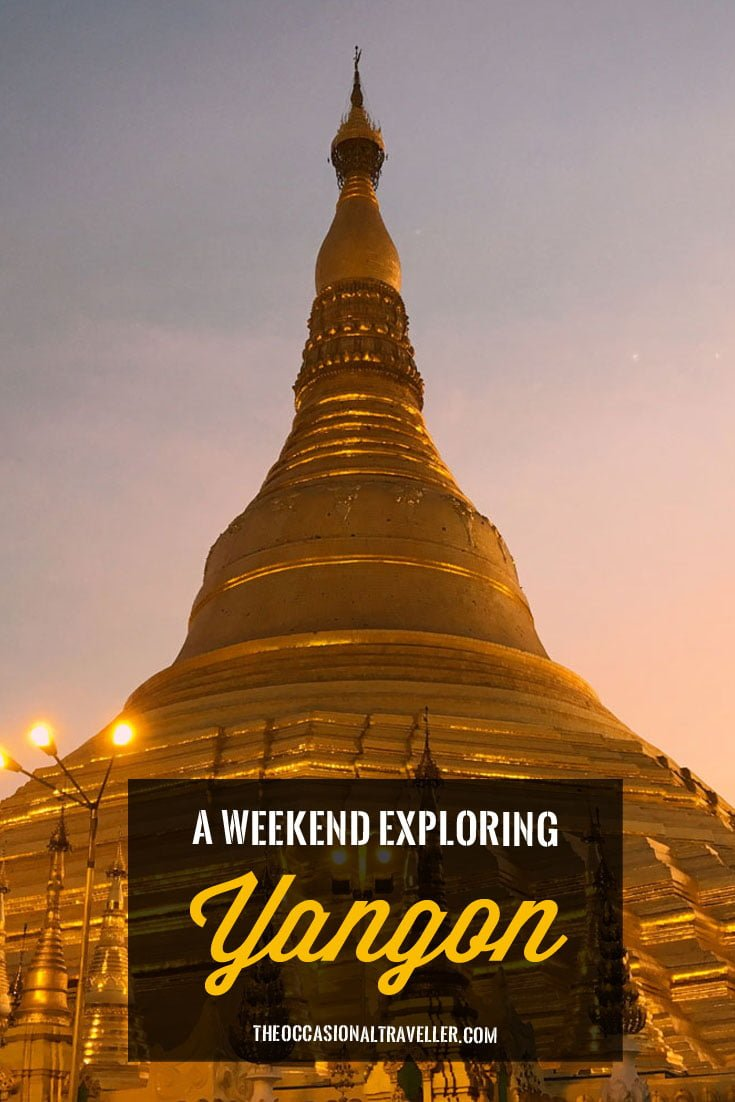 Pin it: How to explore Yangon in one weekend
