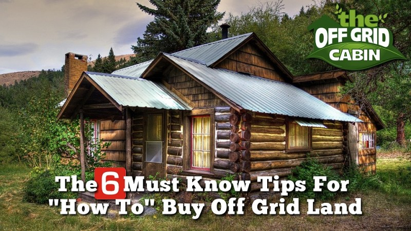 The 6 Must Know Tips For How To Buy Off Grid Land