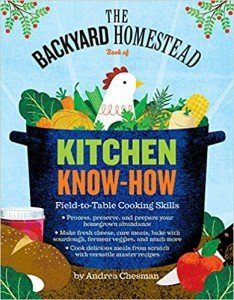 The Backyard Homestead Book of Kitchen Know-How Field-to-Table Cooking Skills Book 1