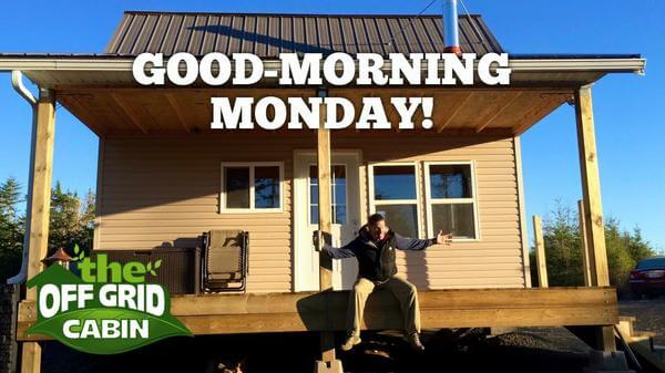 Good Morning Monday from the off grid cabin