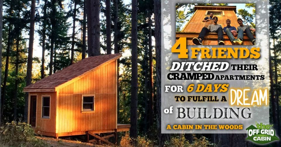 4 friends build an off grid cabin in 6 days