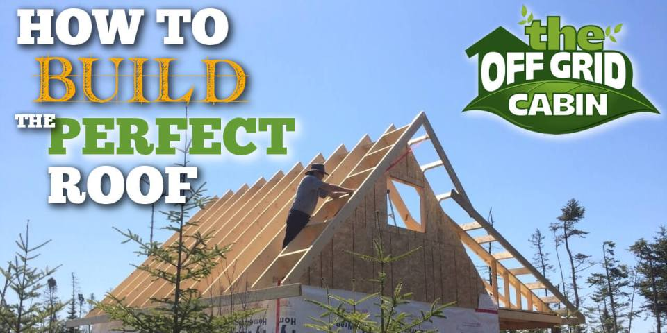 Building The Perfect Rafter For Your Off Grid Cabin or Tiny home