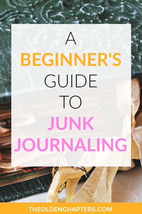 A Beginners Guide To Junk Journaling The Olden Chapters