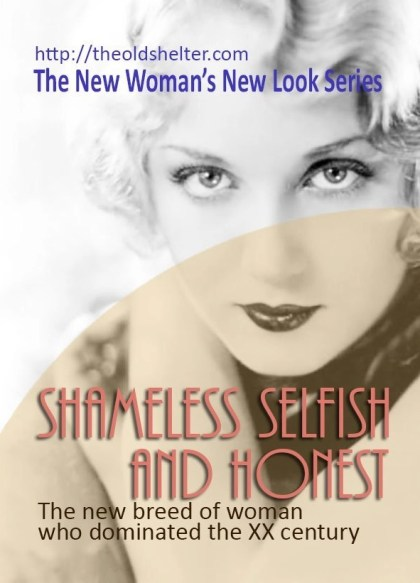 Shameless, Selfish and Honest: the new breed of woman who dominated the XX Century (The New Woman's New Look Series)