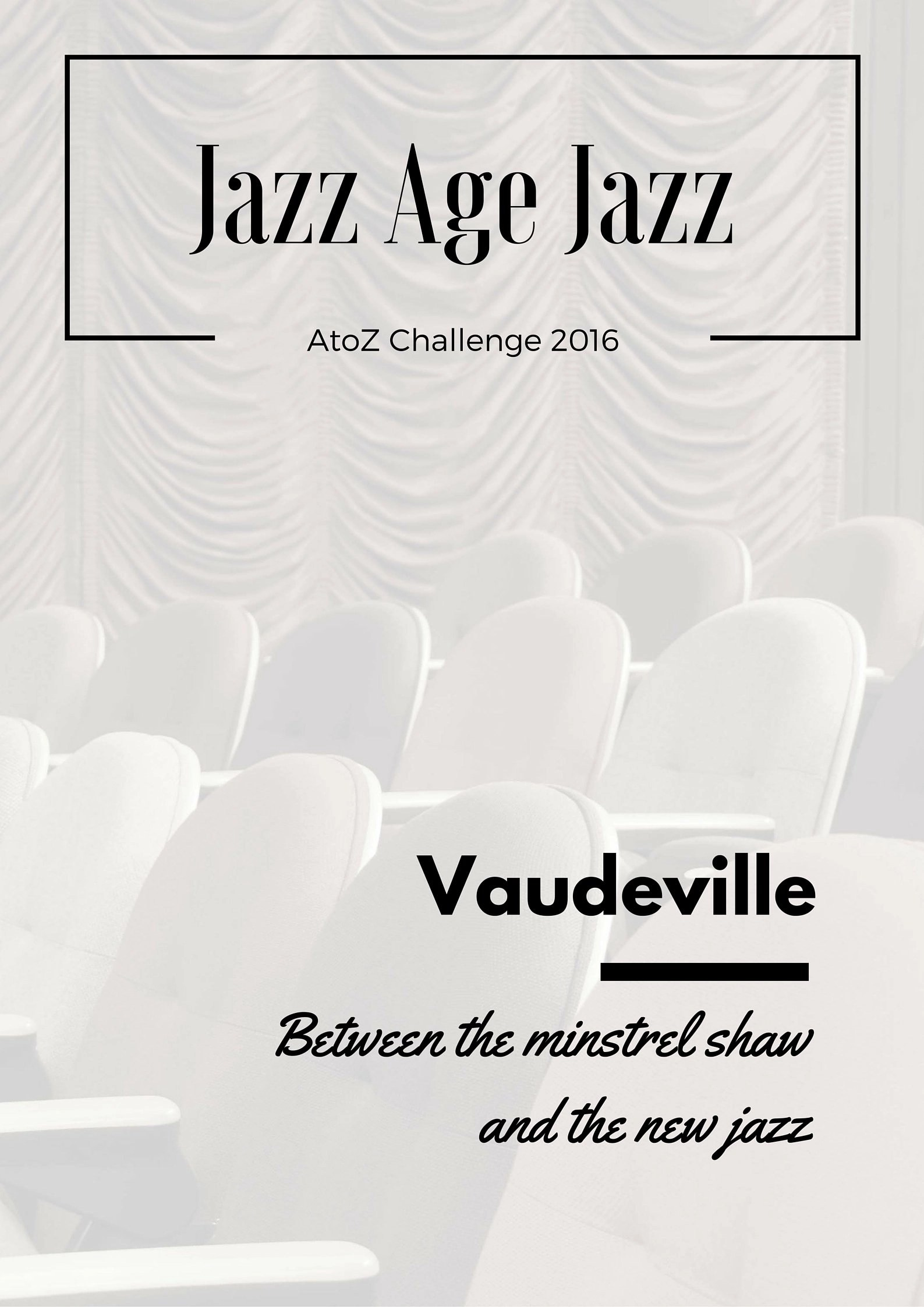 Jazz Age Jazz - Vaudeville: between teh minstrel show and the new jazz