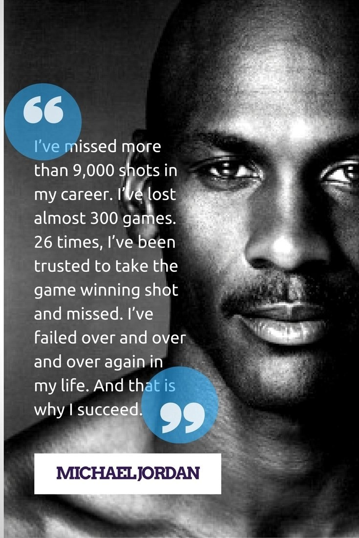 Michael Jordan - I've failed over and over and over again in my life. And that is why I succeed.