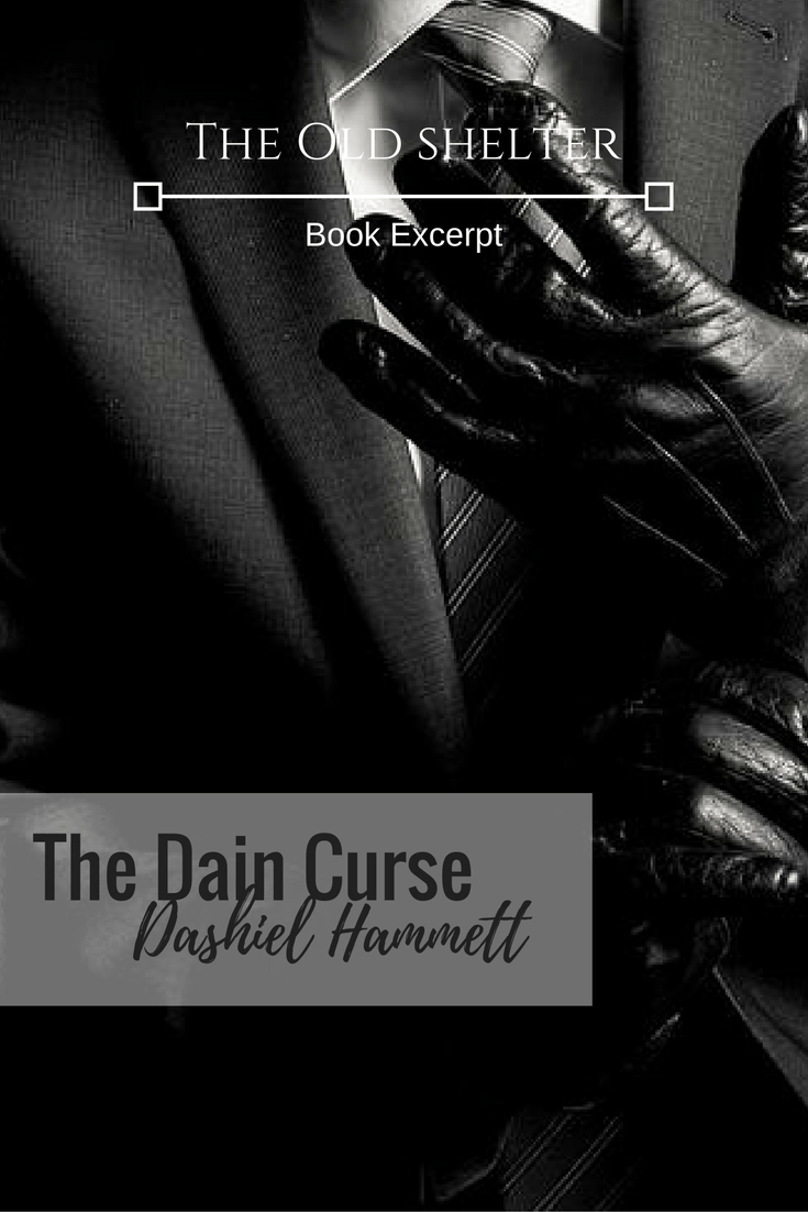 THE DAIN CURSE (Dashiell Hammett) - Everything about the Leggett diamond heist indicated to the Continental Op that it was an inside job. Gabrielle Dain-Leggett has enough secrets to fill a closet, and when she disappears shortly after the robbery, she becomes the Op's prime suspect. He doesn't imagine what the future has in store for him